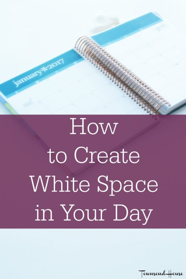 How to Create White Space in your Day and Why that is Important