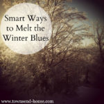 Smart Ways to Melt the Winter Blues!