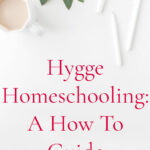 Hygge Homeschooling: A How to Guide