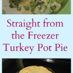 Straight from the Freezer – Turkey Pot Pie Recipe
