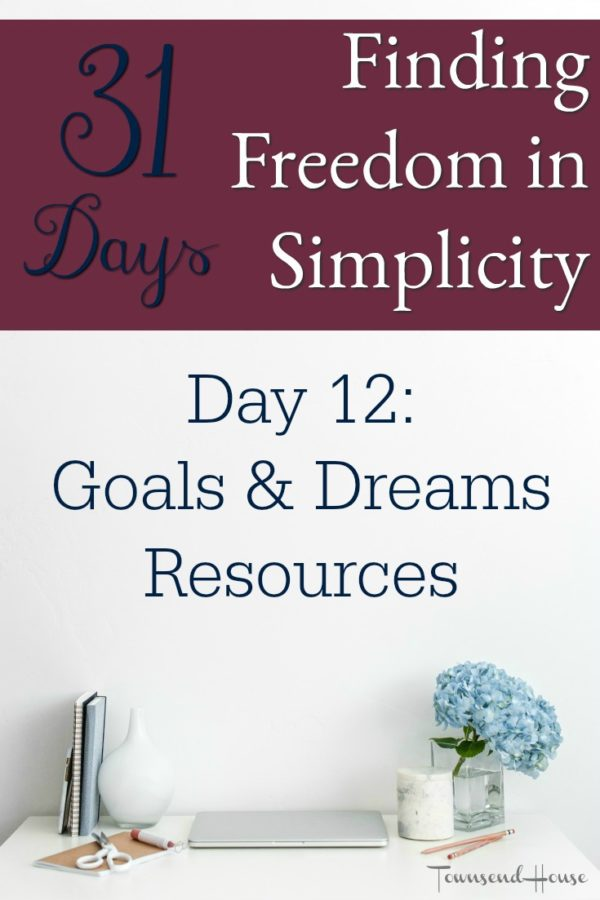 31 Days of Finding Freedom in Simplicity – Goals & Dreams Resources