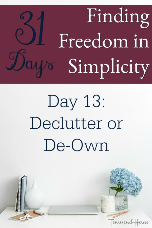 31 Days of Finding Freedom in Simplicity – Declutter or De-own