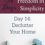 31 Days to Finding Freedom in Simplicity – Declutter Your Home