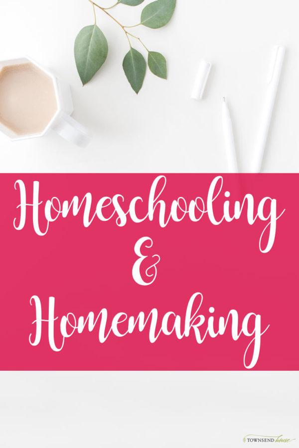 Homeschooling and Homemaking