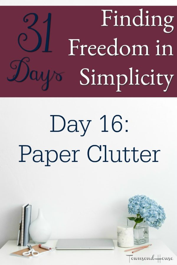 31 Days of Finding Freedom in Simplicity – Paper Clutter