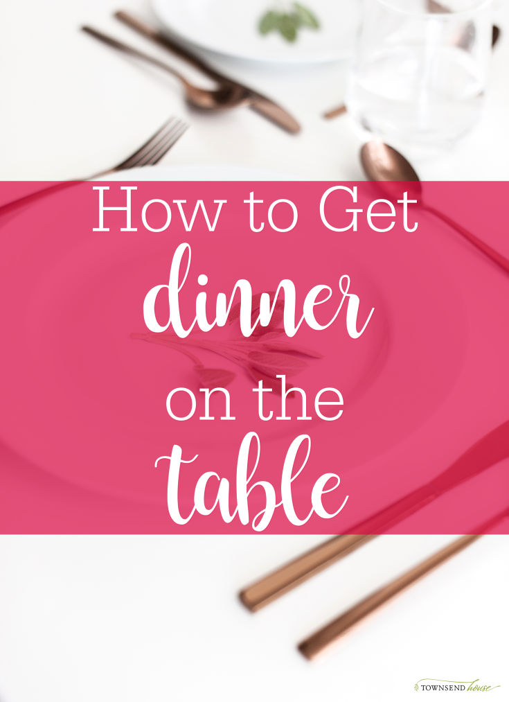 How to get Dinner on the Table