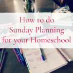 How to do Sunday Planning for your Homeschool