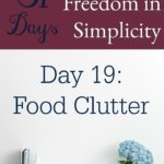 31 Days of Finding Freedom in Simplicity – Food Clutter