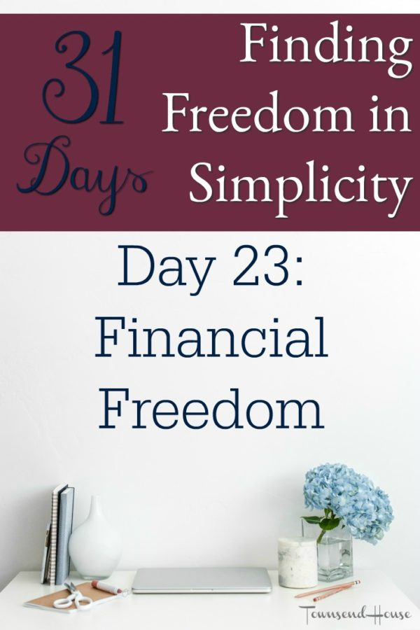 31 Days of Finding Freedom in Simplicity – Financial Freedom