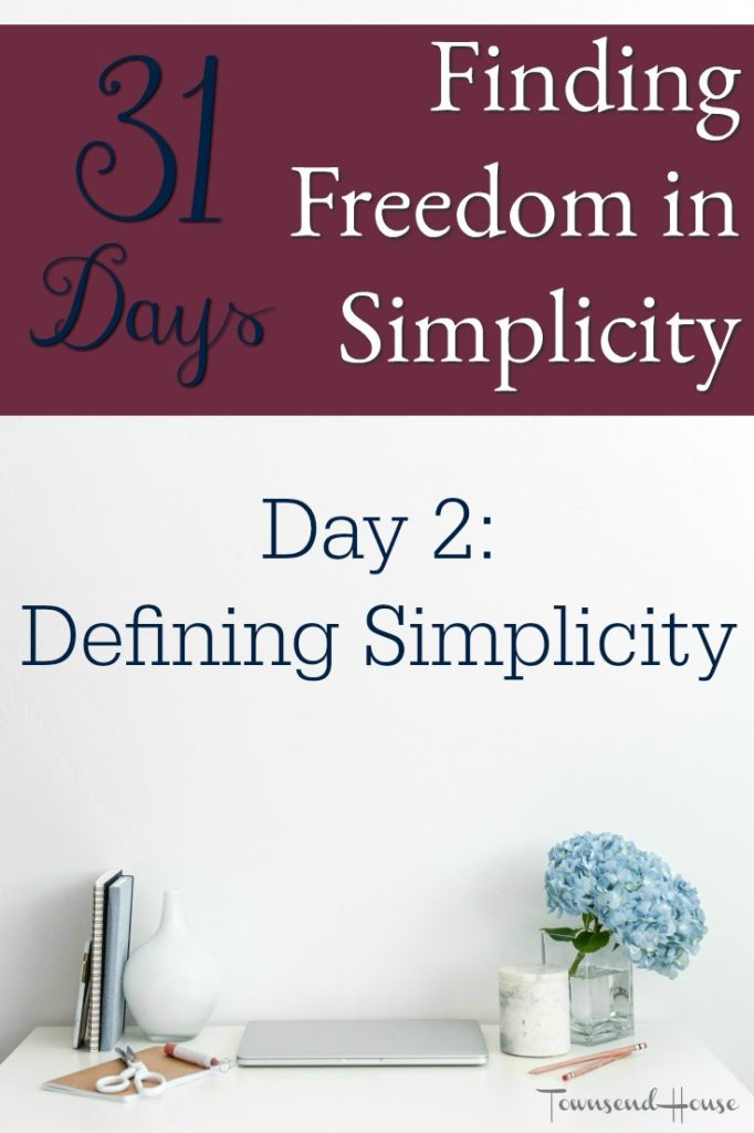 31 Days of Finding Freedom in Simplicity - Defining Simplicity