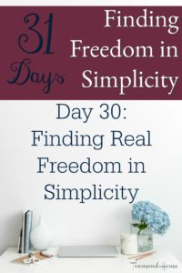 31 Days of Finding Freedom in Simplicity – Putting it all Together