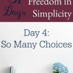 31 Days of Finding Freedom in Simplicity – So Many Choices