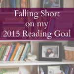 Falling Short on my 2015 Reading Goal