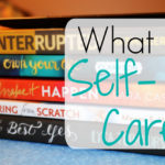 31 Days – What is Self-Care?