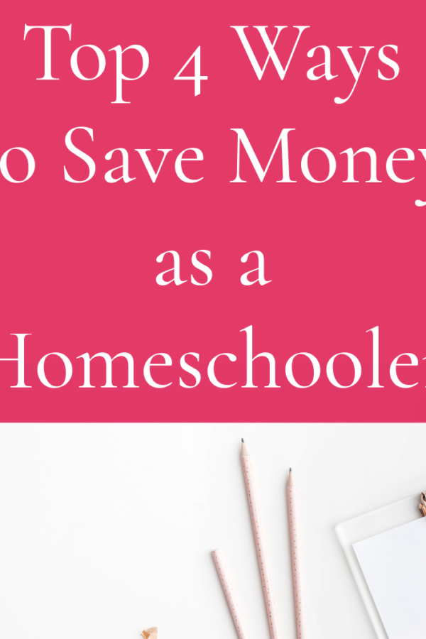 Top 4 Ways to Save Money as a Homeschooler