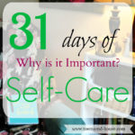 31 Days – Why is Self-Care Important?