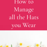How to Manage all the Hats you Wear