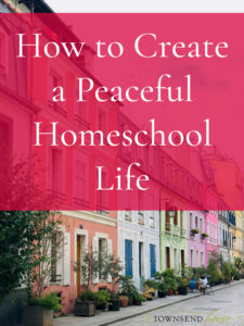 How to Create a Peaceful Homeschool Life