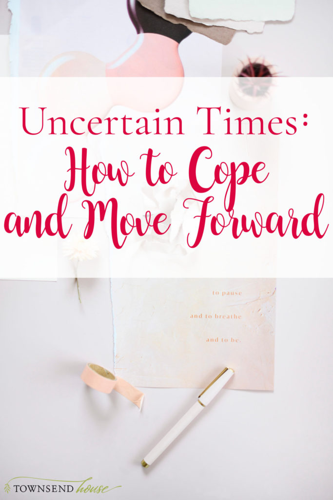 uncertain times how to cope and move forward with intentional choices