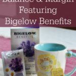 Practicing Balance and Margin Featuring Bigelow Benefits Tea