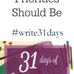 {31 Days} How to Figure out What your Priorities Should Be