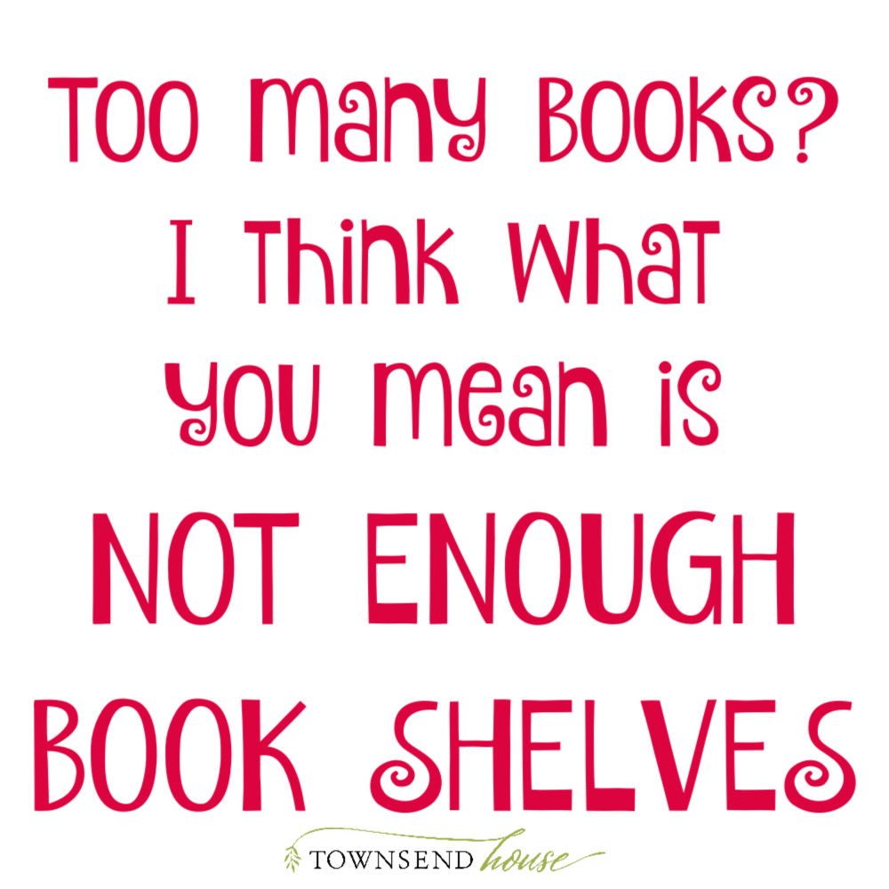 Too many Books? I think what you mean is Not Enough Shelves!