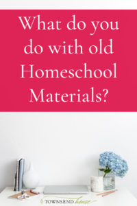 What do you do with old Homeschool Materials