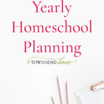 Big Picture Yearly Homeschool Planning – 2020-2021