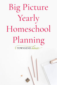 Big Picture Yearly Homeschool Planning