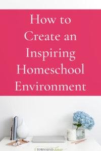 How to Create an Inspiring Homeschool Environment