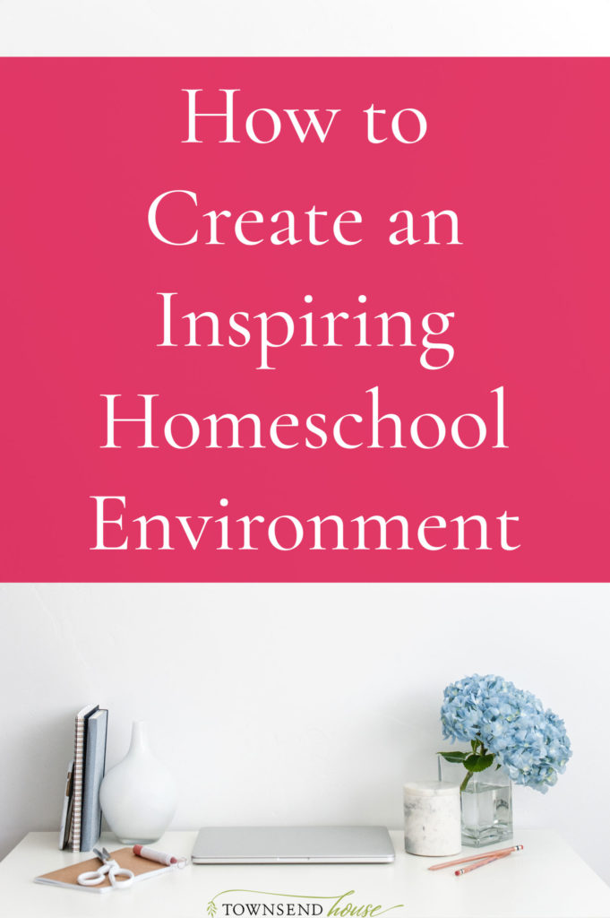 How to Create an Inspiring Homeschool Environment