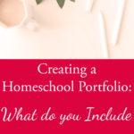 How to Create a Homeschool Portfolio – What to Include