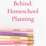 Planning from Behind: Homeschool Planning