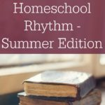 How to Plan a fun Homeschool Rhythm – Summer Edition