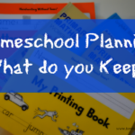 Homeschool Planning – What do you Keep?