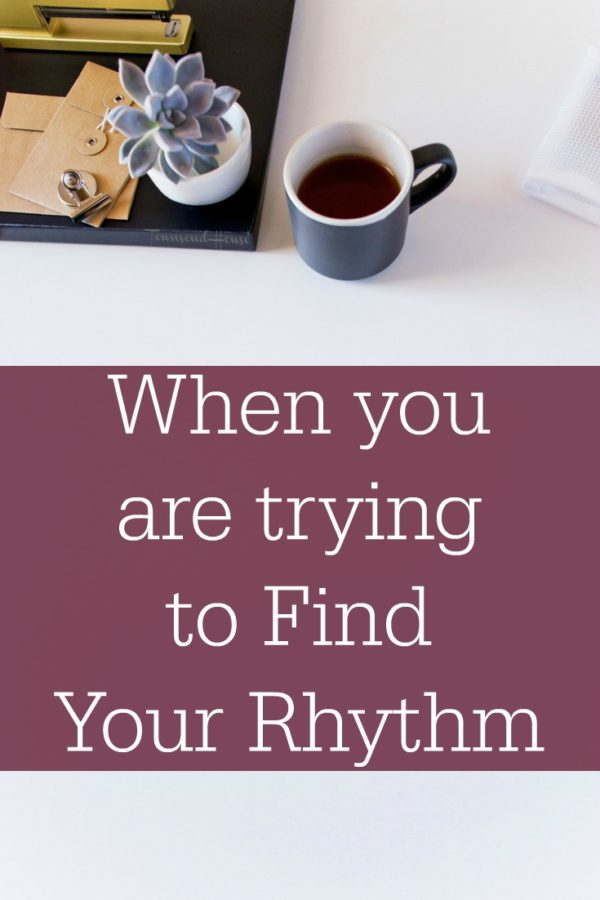When you are trying to Find Your Rhythm
