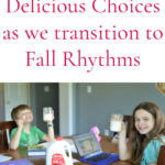 Nutritious & Delicious Choices as we Transition to our Fall Rhythm