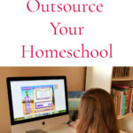 The Why and How for Outsourcing Homeschool